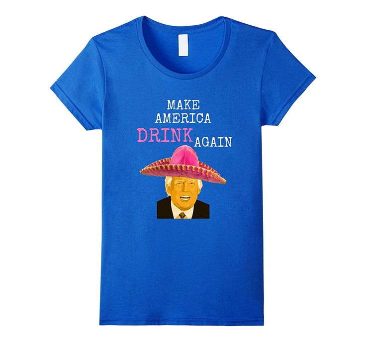 Make America DRINK Again | Funny Trump Cinco de Mayo Tee