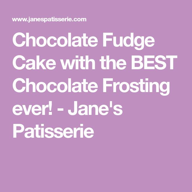 Chocolate Fudge Cake with the BEST Chocolate Frosting ever! - Jane's Patisserie