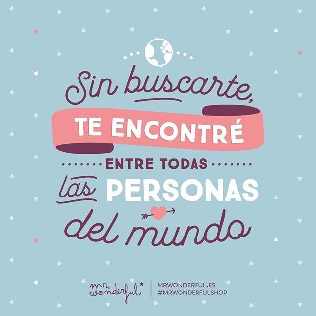 ¡Menuda suerte la mía! Without looking for you, I found you among all the people in the world. I am so lucky! #mrwonderfulshop #quotes #love #world
