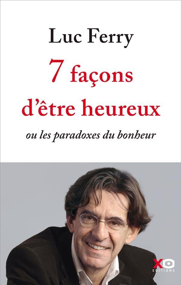 Filigranes: Luc Ferry - 7 Façons D'être Heureux ; Ou Les Paradoxes Du Bonheur 20,4€