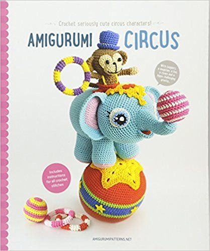 Amigurumi Circus Seriously Cute Crochet Characters Amazoncouk