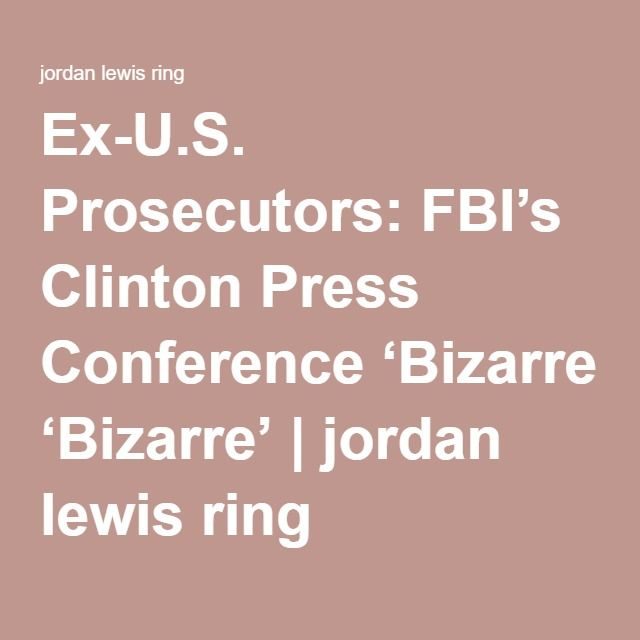 Ex-U.S. Prosecutors: FBI's Clinton Press Conference 'Bizarre' | jordan lewis ring