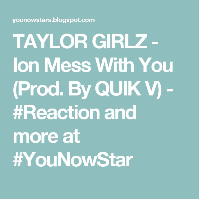 TAYLOR GIRLZ - Ion Mess With You (Prod. By QUIK V) - #Reaction  and more at #YouNowStar