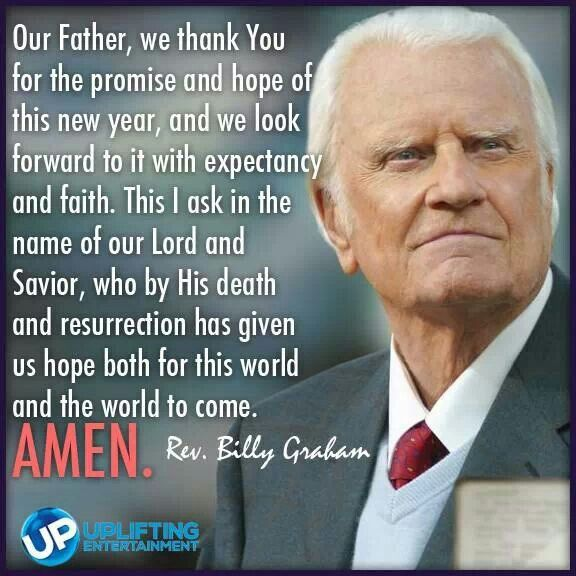 PRAYER FOR NEW YEAR..love Rev Billy Graham. He's always been an inspiration to me.