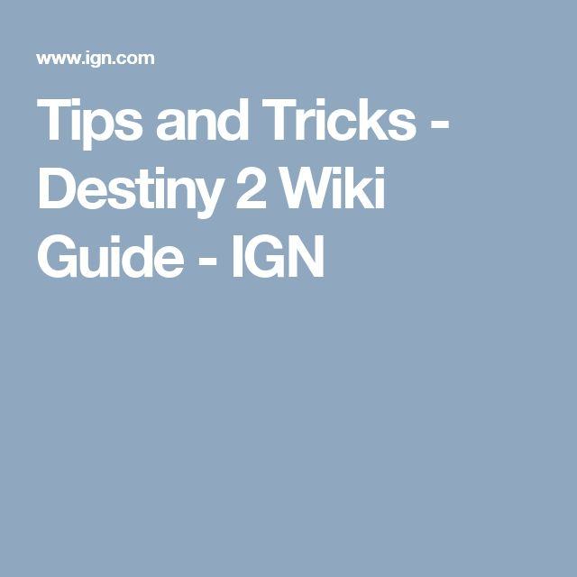 Tips and Tricks - Destiny 2 Wiki Guide - IGN