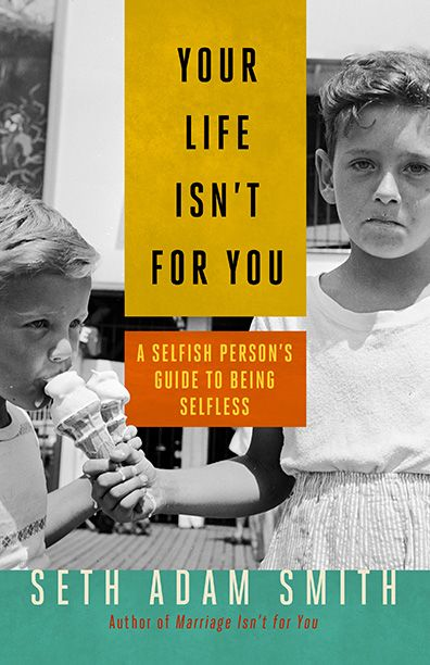 'Your Life Isn't For You' sounds like an attack, but really it is a gift.