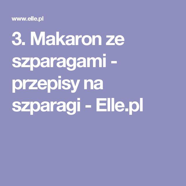 3. Makaron ze szparagami - przepisy na szparagi  - Elle.pl