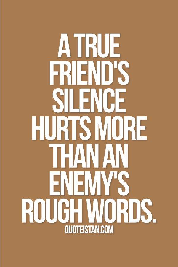A true friend's silence hurts more than an enemy's rough words. #friendship