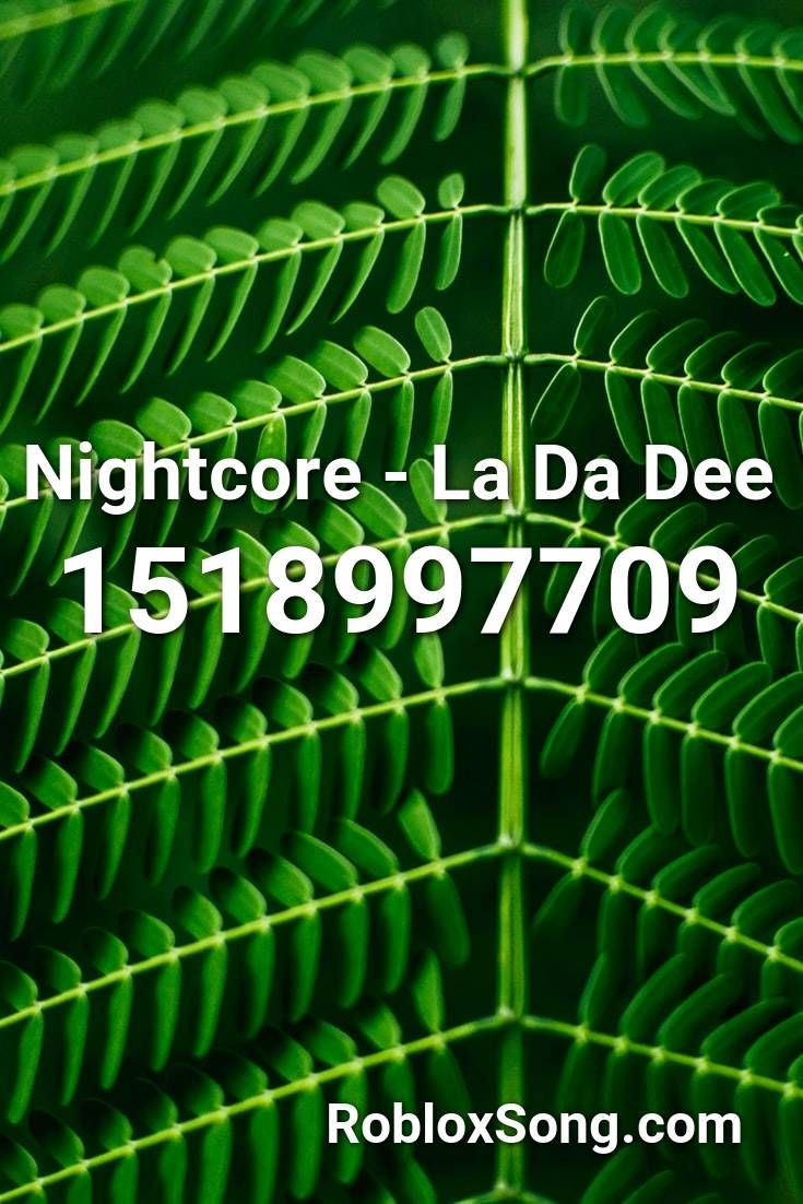 La La La Roblox Song Nightcore La Da Dee Roblox Id Roblox Music Codes In 2020 Roblox Nightcore Songs