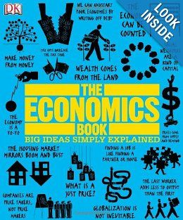 The DK Economics Book is a great explanation of economics for high school and beyond. Great graphics.