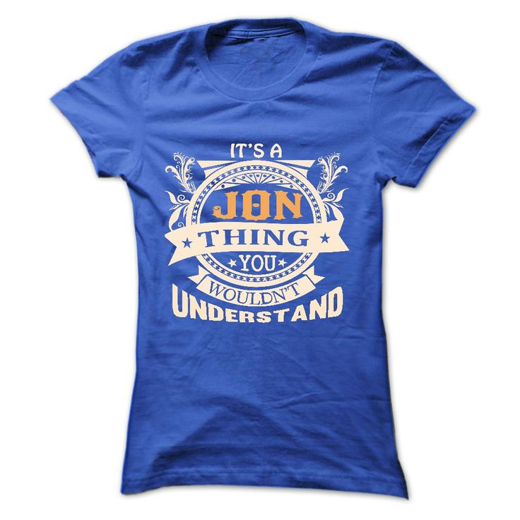 its a ₩ JON Thing You Wouldnt Understand ! ჱ - T Shirt, Hoodie, Hoodies, Year,Name, Birthdayits a JON Thing You Wouldnt Understand ! - T Shirt, Hoodie, Hoodies, Year,Name, Birthdayits a JON Thing You Wouldnt Understand !  T Shirt, Hoodie, Hoodies, Year,Name, Birthday