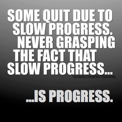 Slow progress is still progress.  Quitting lasts forever!: Life, Quotes, Slow Progress, Fitness Inspiration, Wisdom, Thought, Healthy, Things, Fitness Motivation