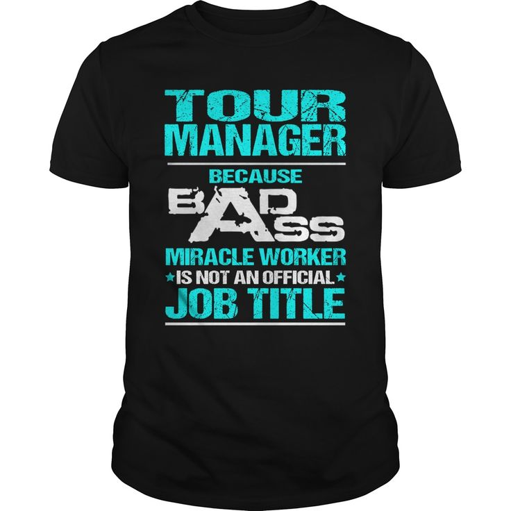 tour manager because badass miracle worker is not an official job title t shirt hoodie