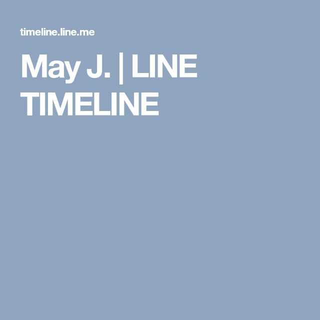 May J.   LINE TIMELINE