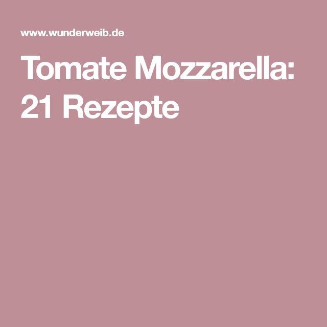 Tomate Mozzarella: 21 Rezepte