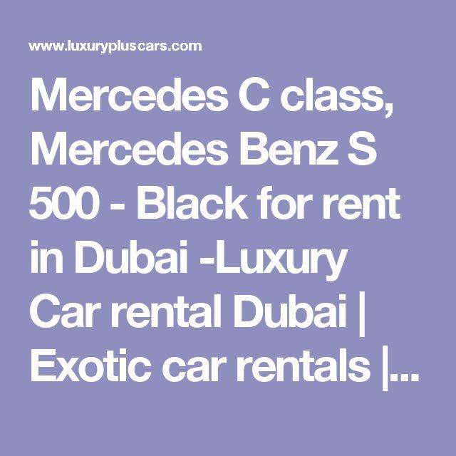 Mercedes C class, Mercedes Benz S 500 - Black for rent in Dubai -Luxury Car rental Dubai | Exotic car rentals | Sports car rental Dubai | Luxury cars in Dubai