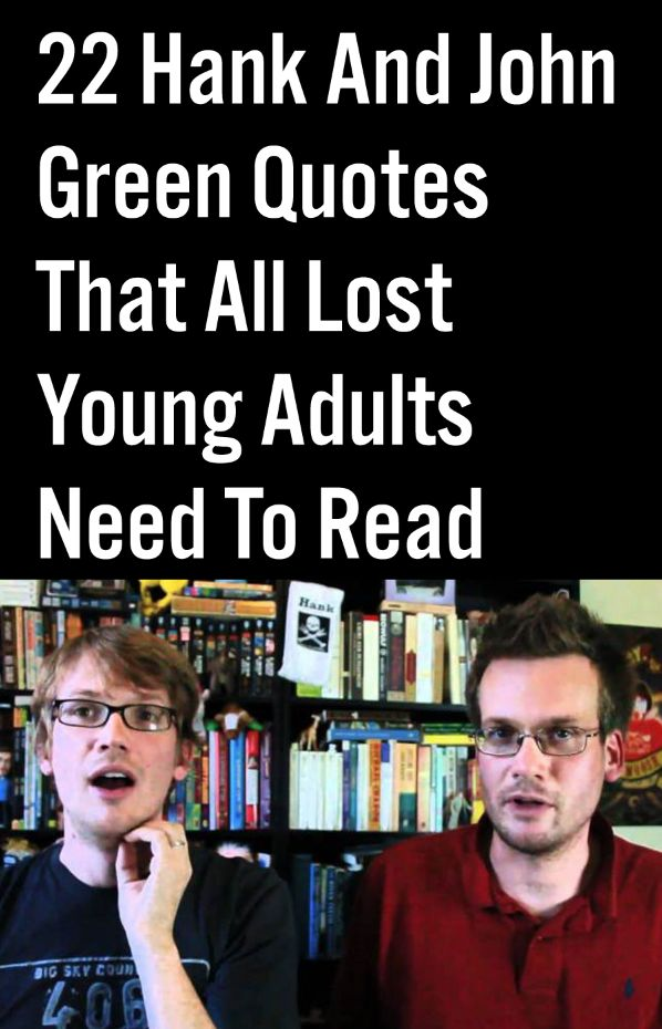22 Hank And John Green Quotes That All Lost Young Adults Need To Read