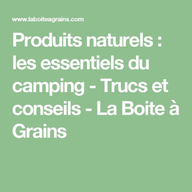 Produits naturels : les essentiels du camping - Trucs et conseils - La Boite à Grains