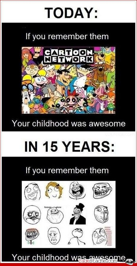 I'm going to be able to say my college years were awesome! (And childhood too of course!)