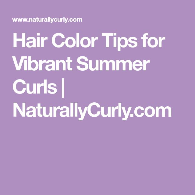 Hair Color Tips for Vibrant Summer Curls | NaturallyCurly.com