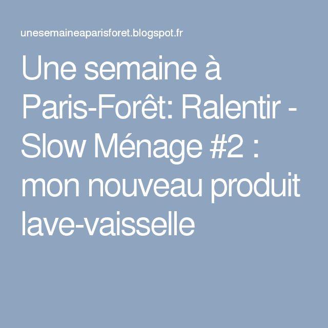 Une semaine à Paris-Forêt: Ralentir - Slow Ménage #2 : mon nouveau produit lave-vaisselle