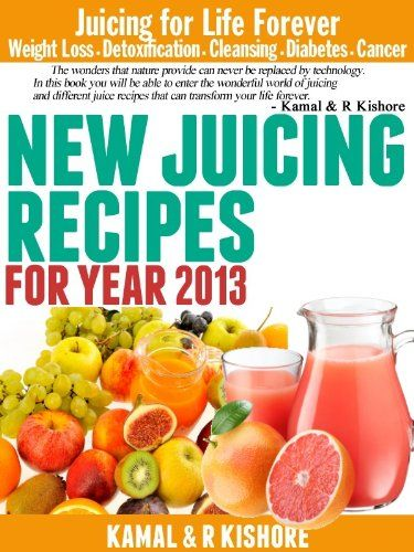 New Juicing Recipes for Year 2013: Best Vegetables & Fruits Juicing Diet Book fo...