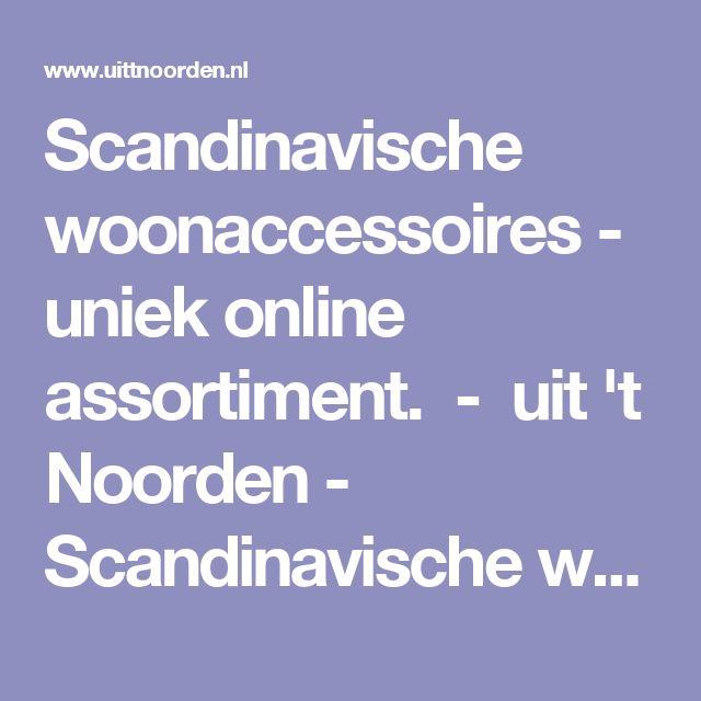 Scandinavische woonaccessoires - uniek online assortiment. - uit 't Noorden - Scandinavische woonaccessoires - uniek online assortiment.
