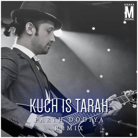 Kuch Is Tarah - Parth Dodiya (Remix) Latest Song, Kuch Is Tarah - Parth Dodiya (Remix) Dj Song, Free Hd Song Kuch Is Tarah - Parth Dodiya (Remix) ,