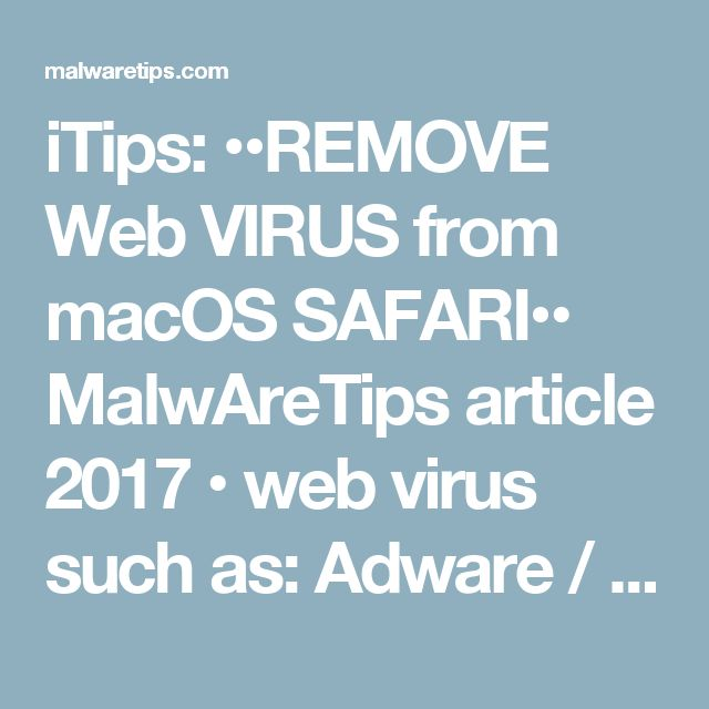 iTips: ••REMOVE Web VIRUS from macOS SAFARI•• MalwareTips article • web virus such as: Adware / Pop-ups / Redirects gone crazy that do not let you close web pages etc. • 1.Uninstall the malicious apps  2.Safari > prefs > remove unwanted extensions  3.Malwarebytes Anti-Malware for Mac • article: https://malwaretips.com/blogs/remove-mac-os-x-virus • best mac malware app: https://malwaretips.com/malwarebytes-mac