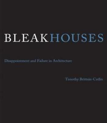 Bleak Houses: Disappointment And Failure In Architecture PDF