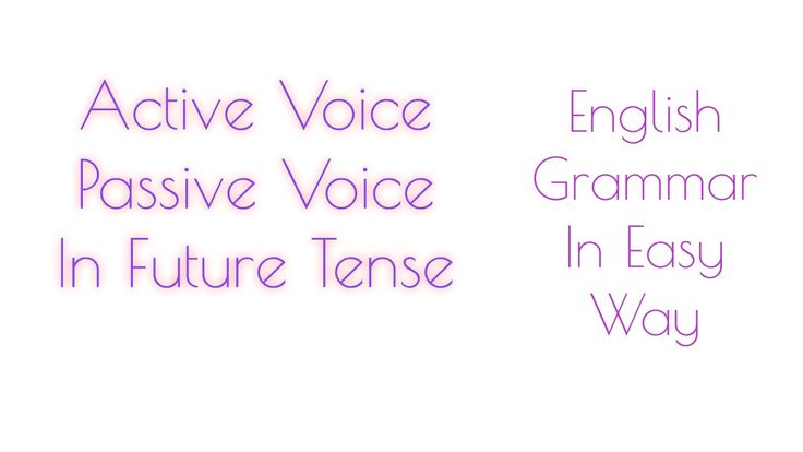 Active Voice Passive Voice In Future Tense  learn in coherent way