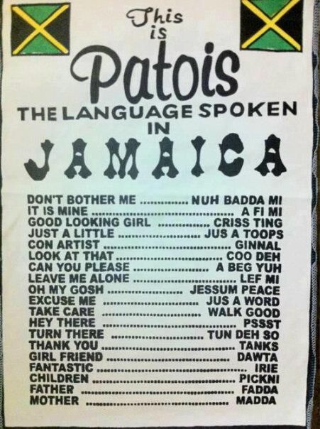 A Jamaican Patois cheat-sheet. This would have been helpful this summer..