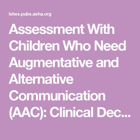 Assessment With Children Who Need Augmentative and Alternative Communication (AAC): Clinical Decisions of AAC Specialists | Language, Speech, and Hearing Services in Schools | ASHA Publications