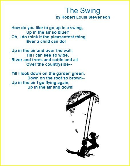 The Swing by Robert Louis Stevenson - This was the first poem I every memorized at the age of 5 and I still remember it word for word today.