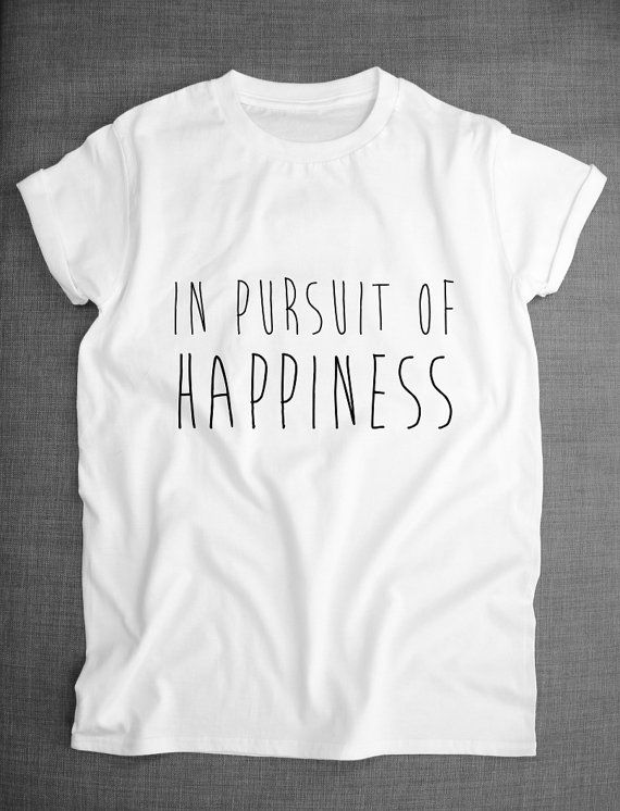 Happiness Shirt In Pursuit Of Happiness by ResilienceStreetwear
