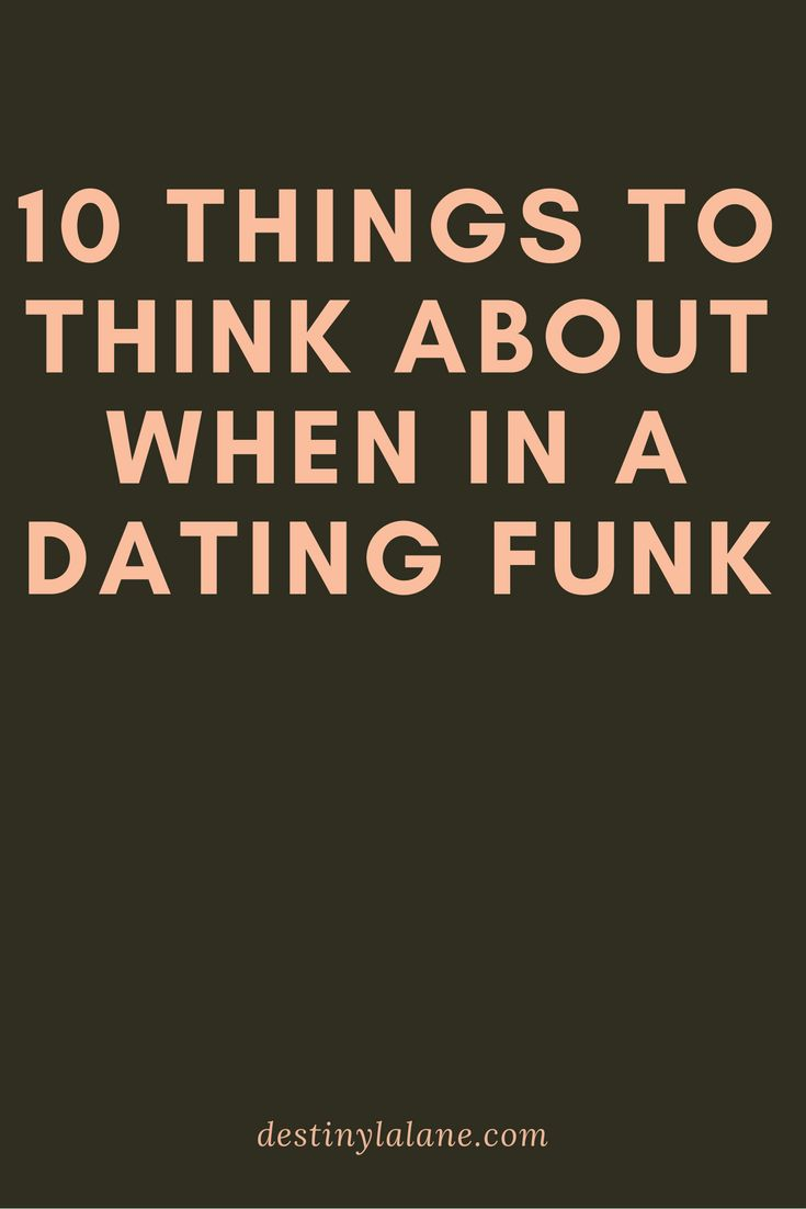 10 Things To Think About When In A Dating Funk | Online Dating | Dating IRL | Dating Advice | Dating Tips | Dating Blogger | Lifestyle Blogger | Tinder | Los Angeles