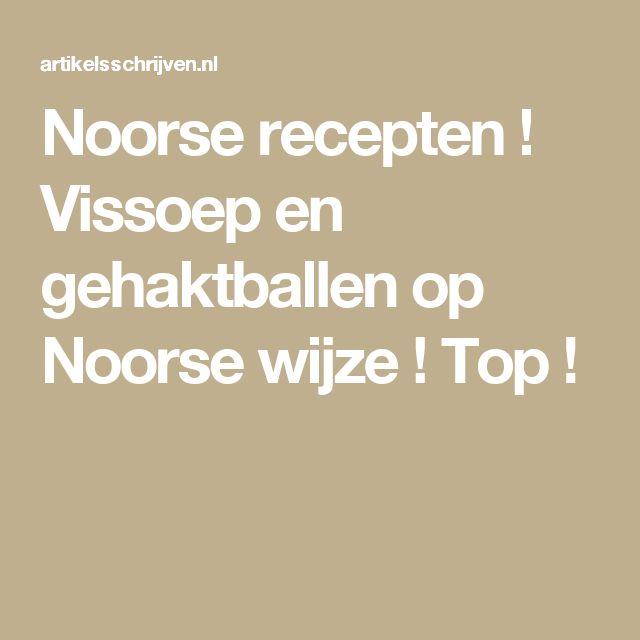 Noorse recepten ! Vissoep en gehaktballen op Noorse wijze ! Top !