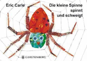 Die kleine Spinne spinnt und schweigt - Carle, Eric