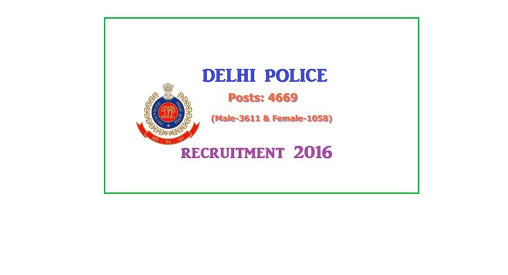 Delhi Police Recruitment 2016, 4669 Male/Female Constable Posts, Apply Online till 10th October
