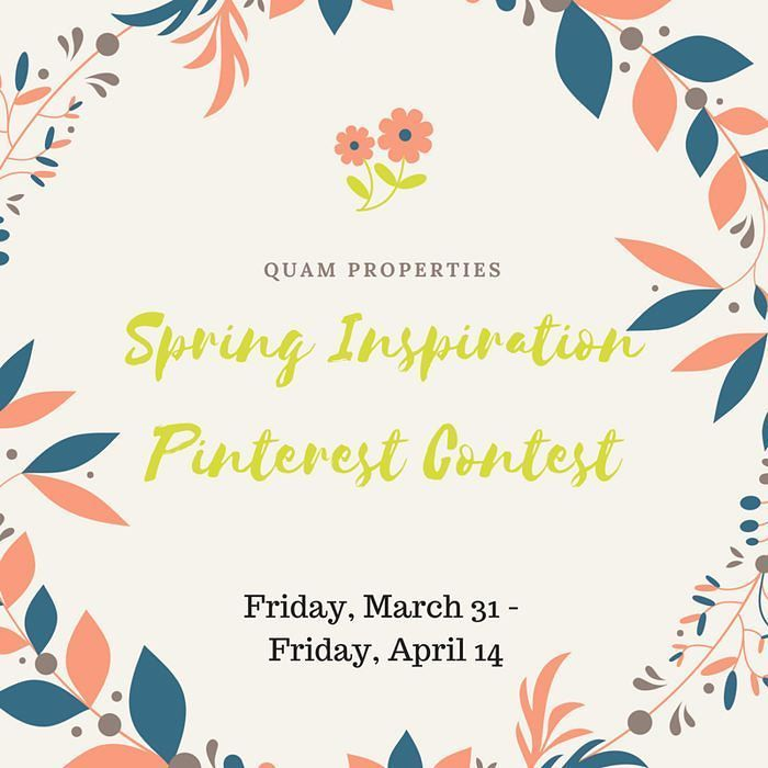"We are excited to announce the launch of our Spring Pinterest Promotion-- ""What inspires you this spring?"" The winner will receive a $25.00 giftcard and will be announced on Friday April 21st. Please see Official Contest Rules & Instructions below: - You must follow Quam Properties on Pinterest! - Create a board on pinterest labeled ""Quam- Spring Inspiration"". - From 3/31 through 4/14 pin images that show what is inspiring to you this spring season! - Comment the link to your pinterest board…"