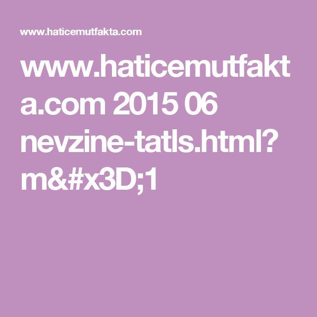 www.haticemutfakta.com 2015 06 nevzine-tatls.html?m=1