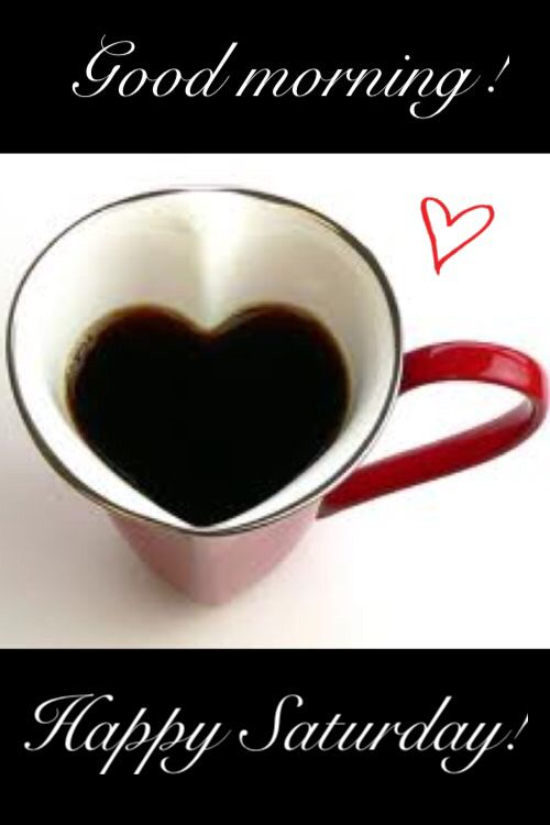 * Good morning! Happy Saturday! heart coffee