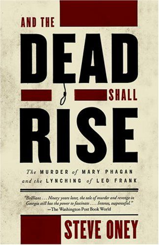 And the Dead Shall Rise: The Murder of Mary Phagan and the Lynching of Leo Frank: Steve Oney: 9780679764236: AmazonSmile: Books