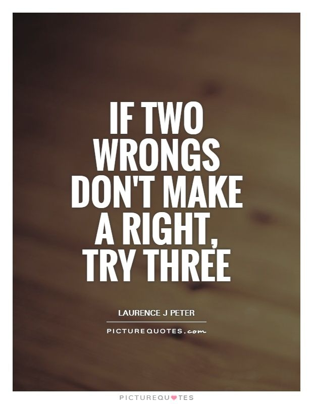 If two wrongs don't make a right, try three. Picture Quotes.