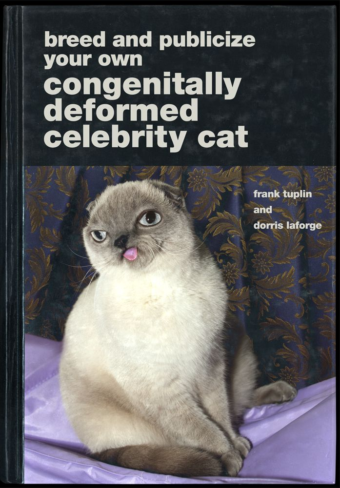 Breed and Publicize Your Own Congenitally Deformed Celebrity Cat by Frank Tuplin and Dorris LaForge