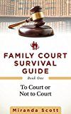 Free Kindle Book -   Family Court Survival Guide - Book One: To Court or Not to Court (Separation and Divorce)