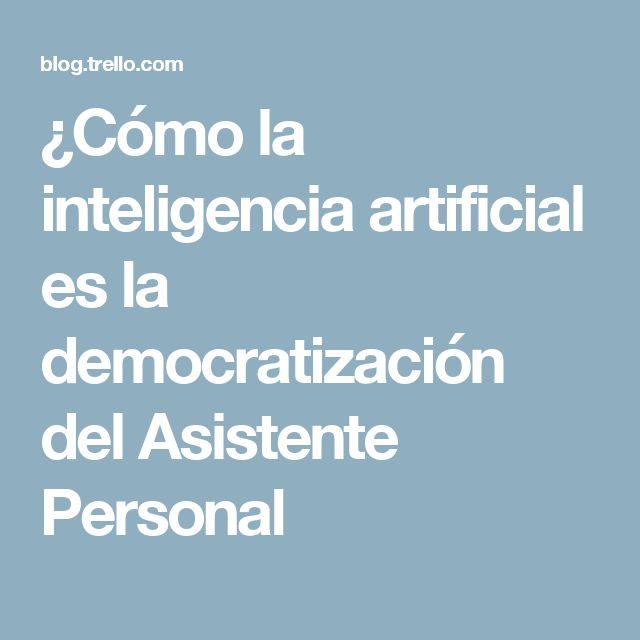 ¿Cómo la inteligencia artificial es la democratización del Asistente Personal