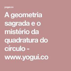 A geometria sagrada e o mistério da quadratura do círculo - www.yogui.co