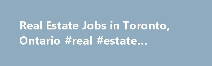 Real Estate Jobs in Toronto, Ontario #real #estate #valuation http://remmont.com/real-estate-jobs-in-toronto-ontario-real-estate-valuation/  #real estate toronto # Real Estate Jobs in Toronto, Ontario Manager, Real Estate Finance TIM HORTONS INC. Email Me Jobs Like These