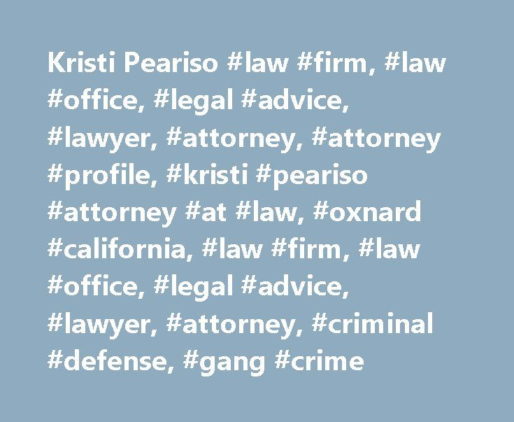 Kristi Peariso #law #firm, #law #office, #legal #advice, #lawyer, #attorney, #attorney #profile, #kristi #peariso #attorney #at #law, #oxnard #california, #law #firm, #law #office, #legal #advice, #lawyer, #attorney, #criminal #defense, #gang #crime http://maryland.nef2.com/kristi-peariso-law-firm-law-office-legal-advice-lawyer-attorney-attorney-profile-kristi-peariso-attorney-at-law-oxnard-california-law-firm-law-office-legal-advice-la/  # Kristi J. Peariso Providing Individuals With…